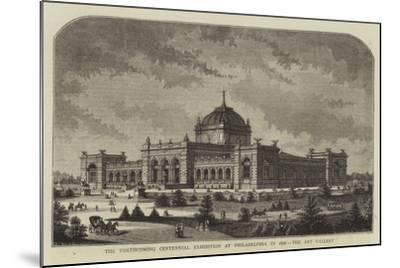 The Forthcoming Centennial Exhibition at Philadelphia in 1876, the Art Gallery--Mounted Giclee Print