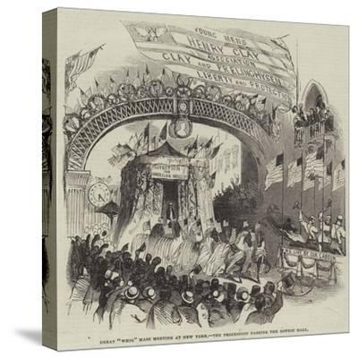 Great Whig Mass Meeting at New York, the Procession Passing the Gothic Hall--Stretched Canvas Print