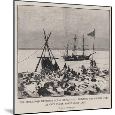 The Jackson-Harmsworth Polar Expedition, Hoisting the British Flag at Cape Flora, Franz Josef Land--Mounted Giclee Print