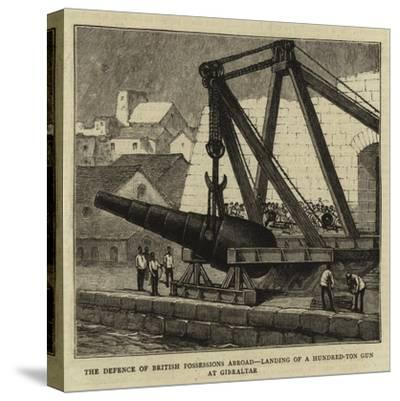 The Defence of British Possessions Abroad, Landing of a Hundred-Ton Gun at Gibraltar--Stretched Canvas Print