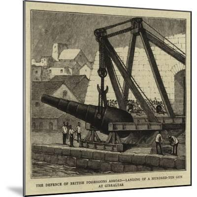 The Defence of British Possessions Abroad, Landing of a Hundred-Ton Gun at Gibraltar--Mounted Giclee Print