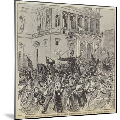 The Kossuth Riots in Buda-Pesth, the Military Dispersing the Mob in Front of the Opera House--Mounted Giclee Print