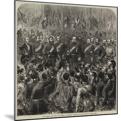 Proclaiming the King of Prussia as German Emperor in the Palace of Versailles--Mounted Giclee Print
