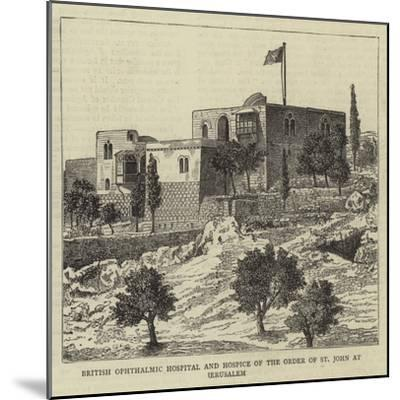 British Ophthalmic Hospital and Hospice of the Order of St John at Jerusalem--Mounted Giclee Print