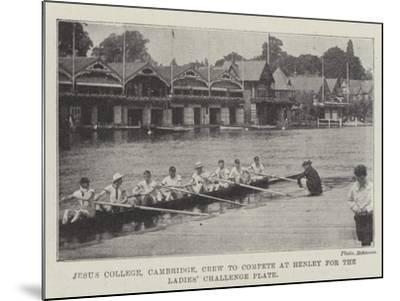 Jesus College, Cambridge, Crew to Compete at Henley for the Ladies' Challenge Plate--Mounted Giclee Print