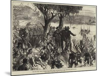 The Zulu War, Troops Crossing the Tugela under the Inspection of Lord Chelmsford--Mounted Giclee Print