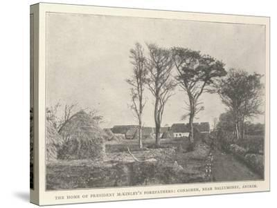 The Home of President Mckinley's Forefathers, Conagher, Near Ballymoney, Antrim--Stretched Canvas Print