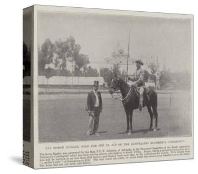 The Horse Bugler, Sold for £2627 in Aid of the Australian Bushmen's Contingent--Stretched Canvas Print