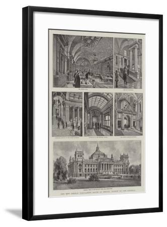 The New German Parliament House at Berlin, Opened by the Emperor--Framed Giclee Print
