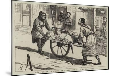 The Famine in China, Children for Sale at Shantung--Mounted Giclee Print