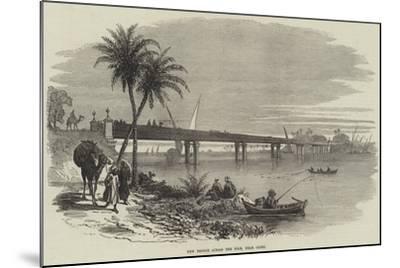 New Bridge across the Nile, Near Cairo--Mounted Giclee Print