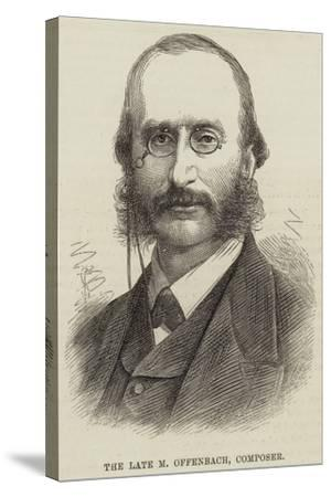 The Late M Offenbach, Composer--Stretched Canvas Print