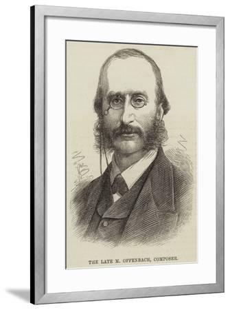 The Late M Offenbach, Composer--Framed Giclee Print