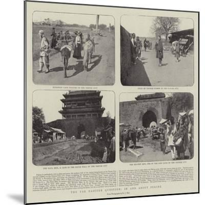 The Far Eastern Question, in and About Peking--Mounted Giclee Print