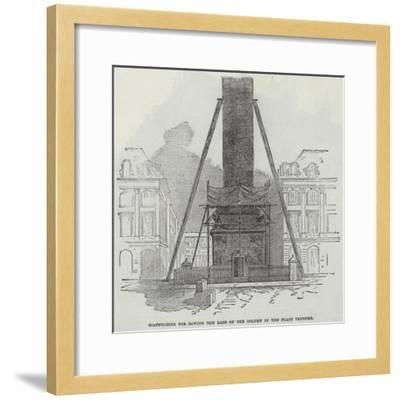 Scaffolding for Sawing the Base of the Column in the Place Vendome--Framed Giclee Print