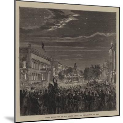 Scene before the Palace, Berlin, after the Declaration of War--Mounted Giclee Print
