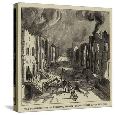 The Disastrous Fire at Kingston, Jamaica, Orange Street after the Fire--Stretched Canvas Print