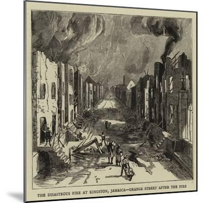 The Disastrous Fire at Kingston, Jamaica, Orange Street after the Fire--Mounted Giclee Print