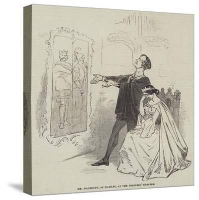 Mr Macready, as Hamlet, at the Princess' Theatre--Stretched Canvas Print