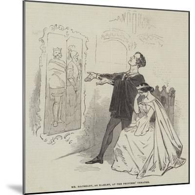 Mr Macready, as Hamlet, at the Princess' Theatre--Mounted Giclee Print