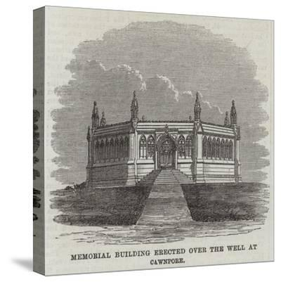 Memorial Building Erected over the Well at Cawnpore--Stretched Canvas Print