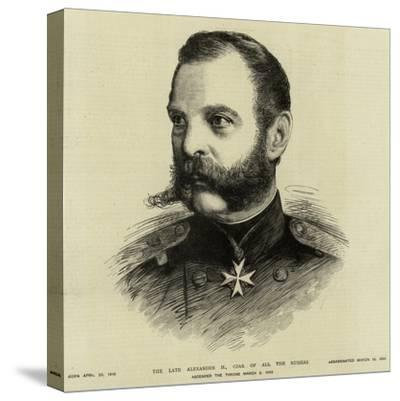 The Late Alexander I, Czar of All the Russias--Stretched Canvas Print