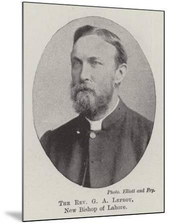The Reverend G a Lefroy, New Bishop of Lahore--Mounted Giclee Print