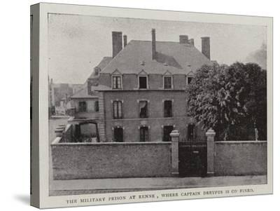 The Military Prison at Renne, Where Captain Dreyfus Is Confined--Stretched Canvas Print