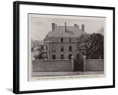The Military Prison at Renne, Where Captain Dreyfus Is Confined--Framed Giclee Print