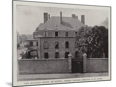 The Military Prison at Renne, Where Captain Dreyfus Is Confined--Mounted Giclee Print