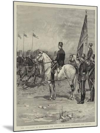 The Situation in Egypt, Hh the Khedive of Egypt Reviewing the Troops--Mounted Giclee Print
