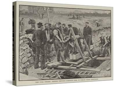 The Coal Strike, Miners Getting Surface Coal in Fields Near Sheffield--Stretched Canvas Print