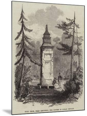 High Cross, Near Leicester, the Centre of Roman Britain--Mounted Giclee Print
