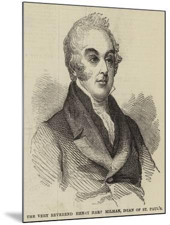 The Very Reverend Henry Hart Milman, Dean of St Paul's--Mounted Giclee Print