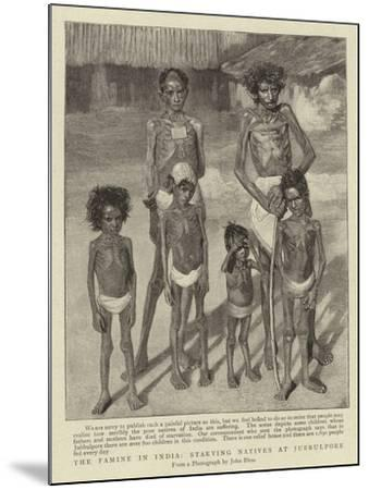 The Famine in India, Starving Natives at Jubbulpore--Mounted Giclee Print