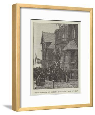 Presentation of Noble's Hospital, Isle of Man--Framed Giclee Print