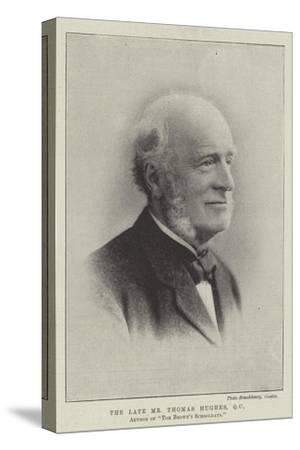 The Late Mr Thomas Hughes, Qc, Author of Tom Brown's Schooldays--Stretched Canvas Print