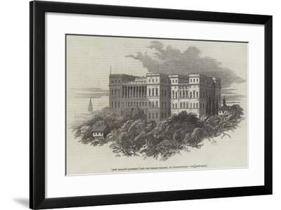 Lord Raglan's Quarters (Late the Russian Embassy), at Constantinople--Framed Giclee Print