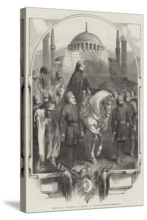 The Sultan Proceeding to Mosque, at Constantinople--Stretched Canvas Print