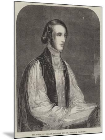 The Right Reverend William Ingraham Kip, Dd, Bishop of California--Mounted Giclee Print