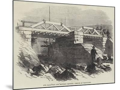 The Valparaiso and Santiago Railway, Bridge at Valparaiso--Mounted Giclee Print