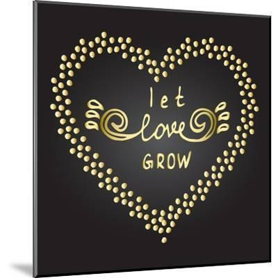 Inspiration Quote Let Love Grow-ZenFruitGraphics-Mounted Art Print