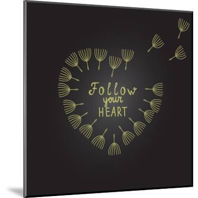 Follow Your Heart Inspiration Quote Gold Heart Dandelion Seeds-ZenFruitGraphics-Mounted Art Print