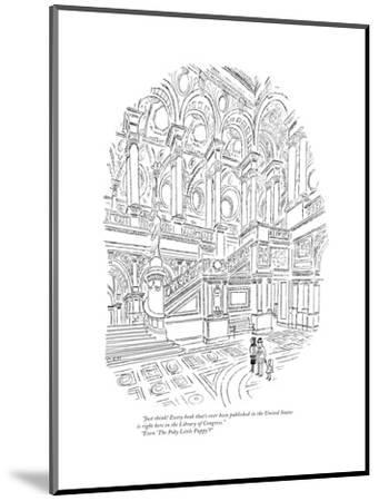 """""""Just think! Every book that's ever been published in the United States is?"""" - New Yorker Cartoon-Charles E. Martin-Mounted Premium Giclee Print"""