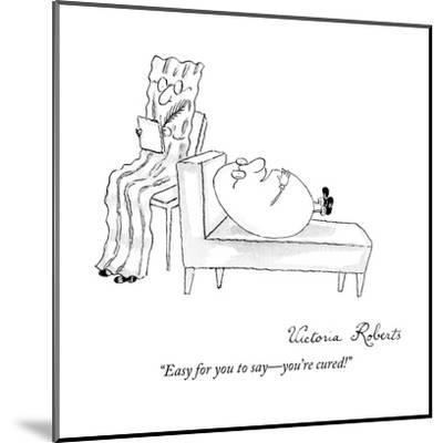 """Easy for you to say?you're cured!"" - New Yorker Cartoon-Victoria Roberts-Mounted Premium Giclee Print"
