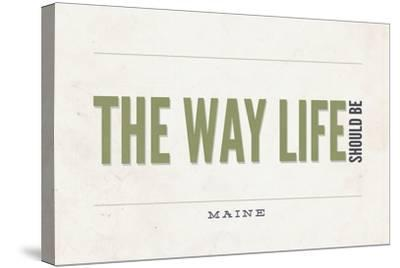 Maine - the Way Life Should Be-Lantern Press-Stretched Canvas Print
