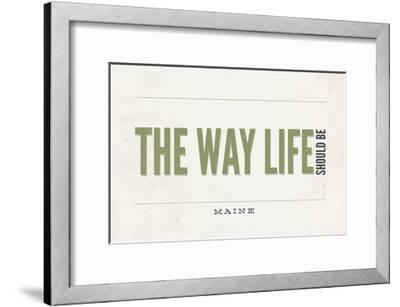 Maine - the Way Life Should Be-Lantern Press-Framed Art Print