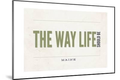 Maine - the Way Life Should Be-Lantern Press-Mounted Art Print