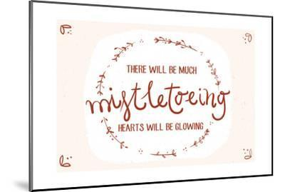 There will be much mistletowing, Hearts will be glowing-Lantern Press-Mounted Art Print