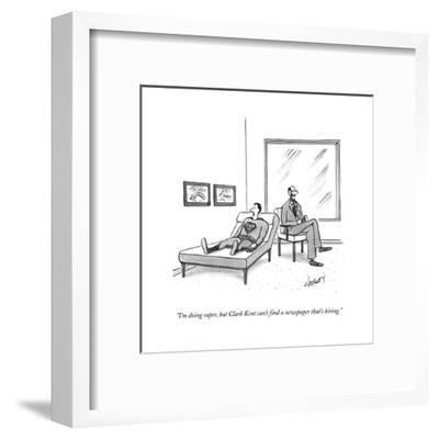 """""""I'm doing super, but Clark Kent can't find a paper that's hiring.""""  - New Yorker Cartoon-Tom Cheney-Framed Premium Giclee Print"""